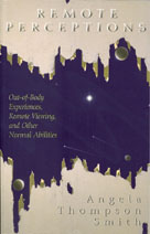 Remote Perceptions: Out-of-Body Experiences, Remote Viewing, and Other Normal Abilities  - Angela Thomson Smith