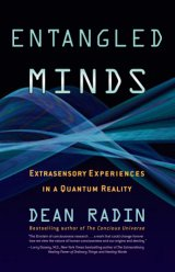 Dean Radin - Entangled Minds: Extrasensory Experiences in a Quantum Reality