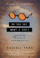 Do You See What I See - Memoirs of a Blind Biker - Russell Targ